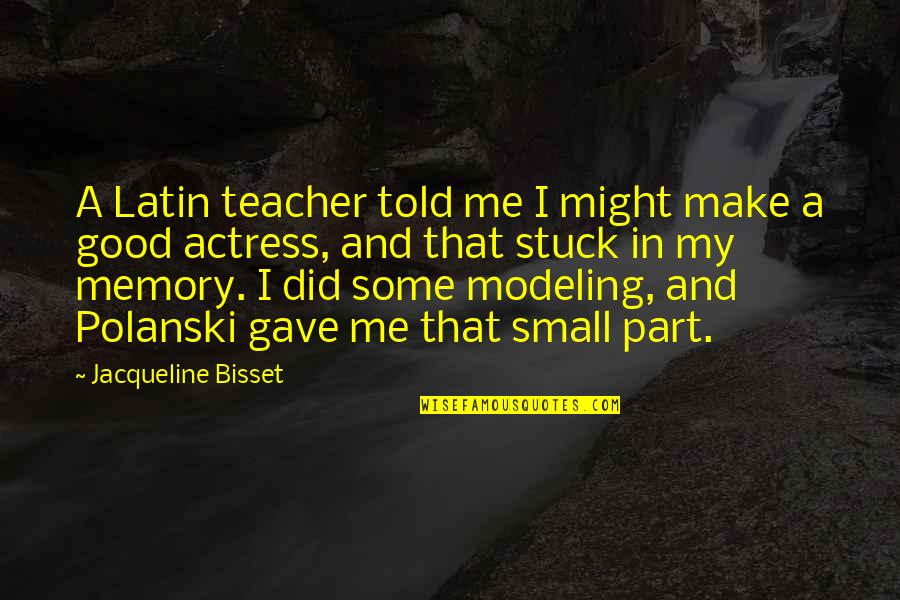 A Good Teacher Quotes By Jacqueline Bisset: A Latin teacher told me I might make