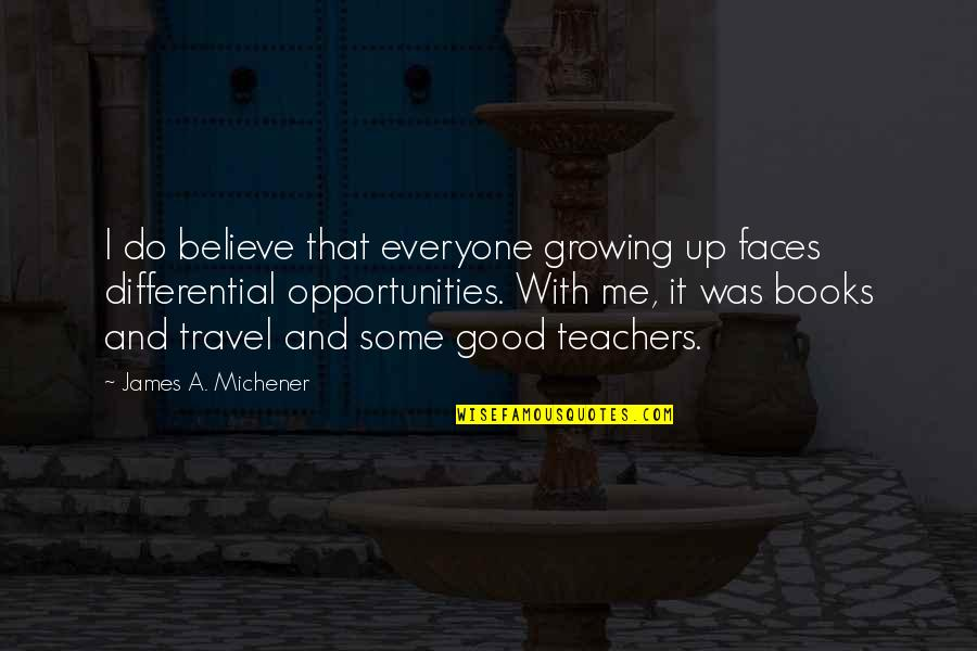 A Good Teacher Quotes By James A. Michener: I do believe that everyone growing up faces