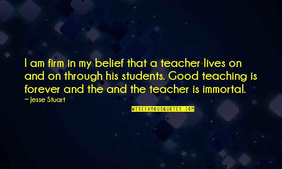 A Good Teacher Quotes By Jesse Stuart: I am firm in my belief that a