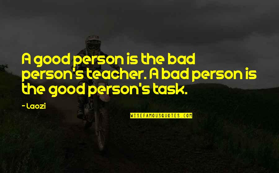 A Good Teacher Quotes By Laozi: A good person is the bad person's teacher.