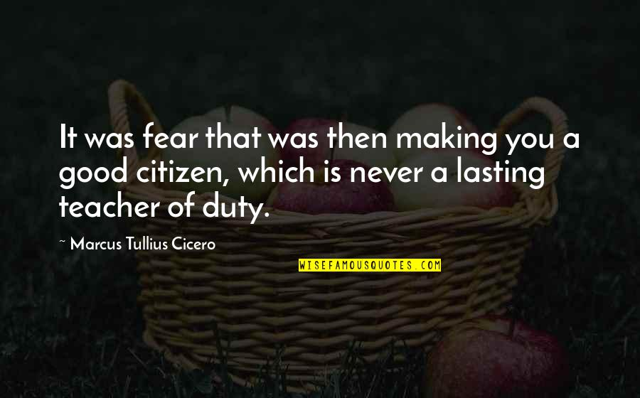 A Good Teacher Quotes By Marcus Tullius Cicero: It was fear that was then making you