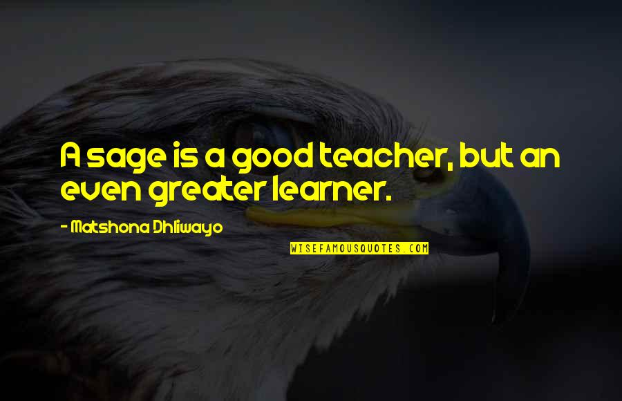 A Good Teacher Quotes By Matshona Dhliwayo: A sage is a good teacher, but an