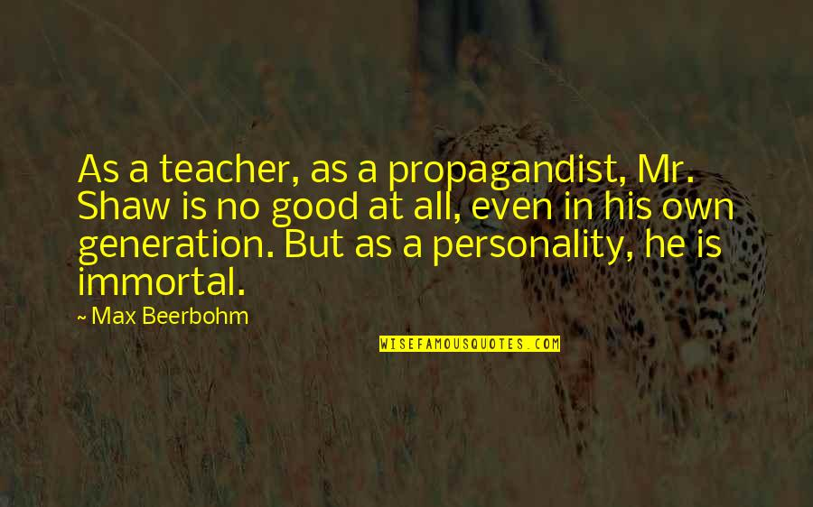 A Good Teacher Quotes By Max Beerbohm: As a teacher, as a propagandist, Mr. Shaw