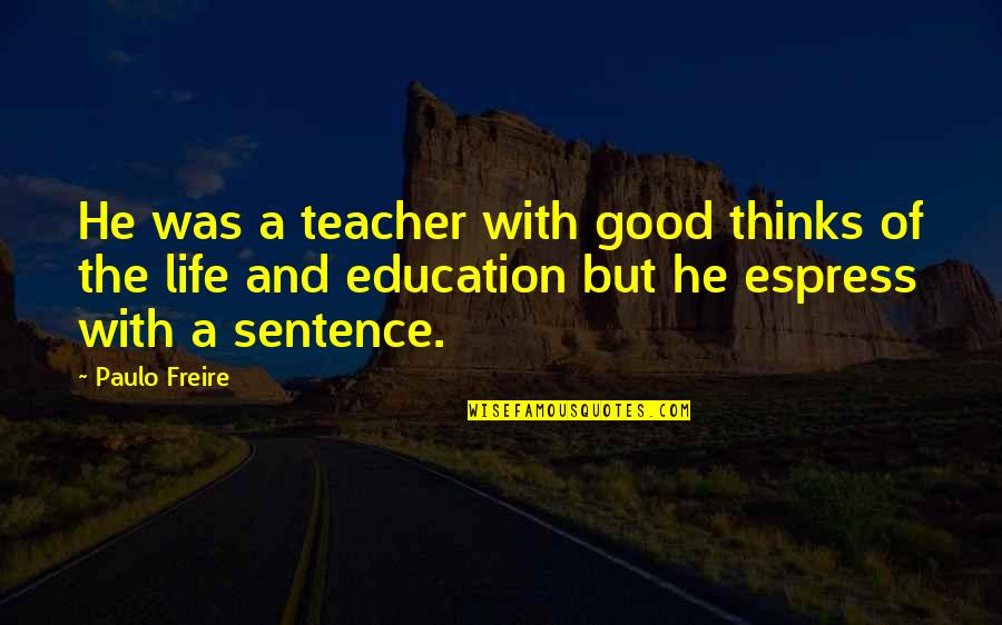 A Good Teacher Quotes By Paulo Freire: He was a teacher with good thinks of