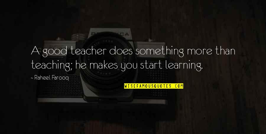 A Good Teacher Quotes By Raheel Farooq: A good teacher does something more than teaching;