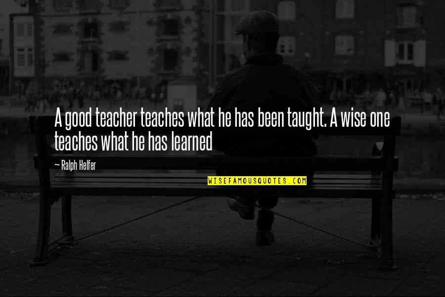 A Good Teacher Quotes By Ralph Helfer: A good teacher teaches what he has been