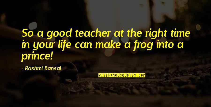 A Good Teacher Quotes By Rashmi Bansal: So a good teacher at the right time