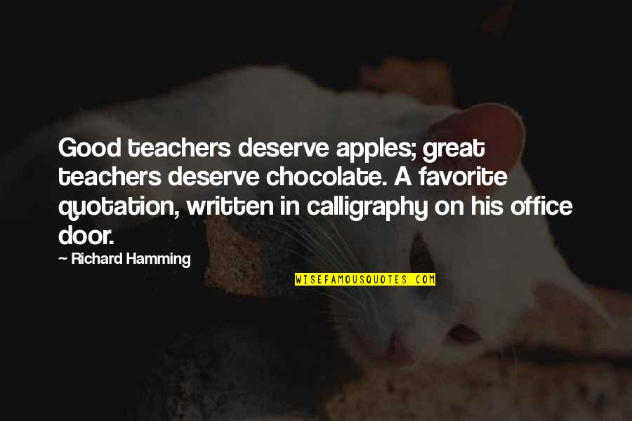 A Good Teacher Quotes By Richard Hamming: Good teachers deserve apples; great teachers deserve chocolate.