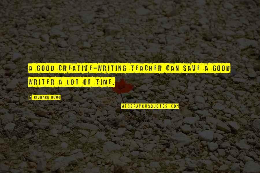 A Good Teacher Quotes By Richard Hugo: A good creative-writing teacher can save a good