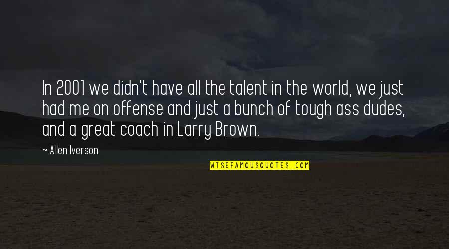 A Great Coach Quotes By Allen Iverson: In 2001 we didn't have all the talent