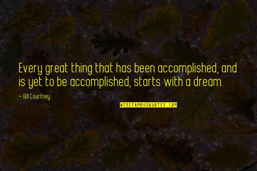 A Great Coach Quotes By Bill Courtney: Every great thing that has been accomplished, and