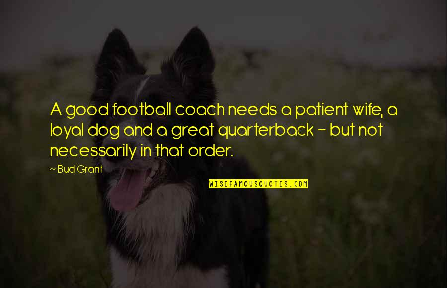 A Great Coach Quotes By Bud Grant: A good football coach needs a patient wife,