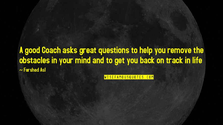 A Great Coach Quotes By Farshad Asl: A good Coach asks great questions to help