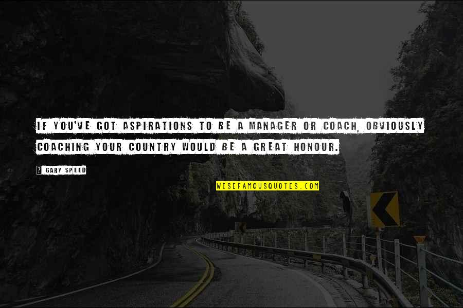 A Great Coach Quotes By Gary Speed: If you've got aspirations to be a manager