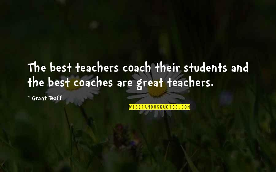 A Great Coach Quotes By Grant Teaff: The best teachers coach their students and the