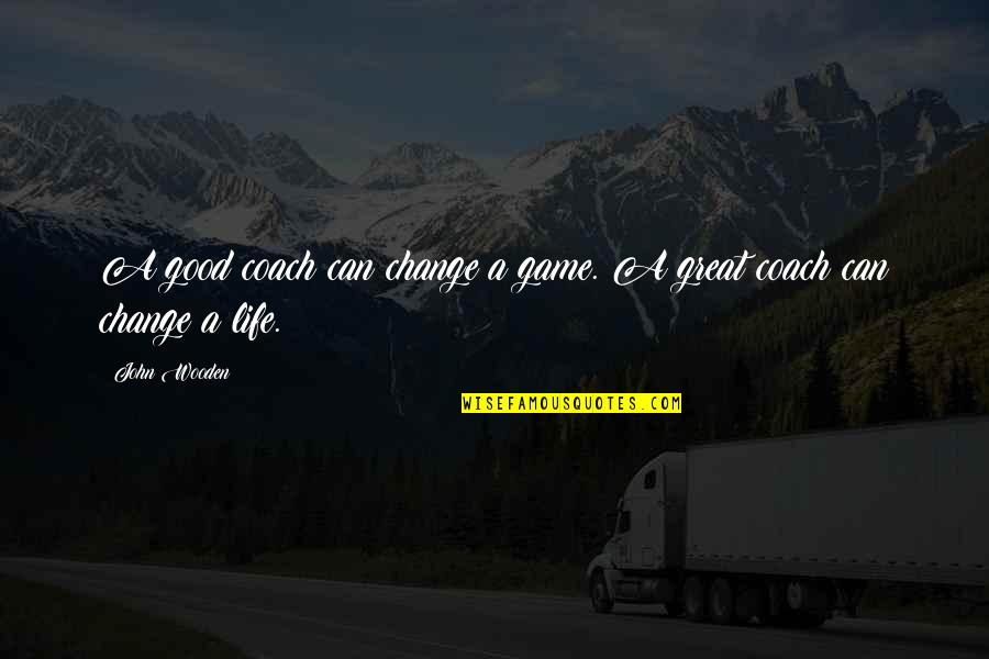 A Great Coach Quotes By John Wooden: A good coach can change a game. A