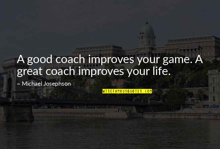 A Great Coach Quotes By Michael Josephson: A good coach improves your game. A great