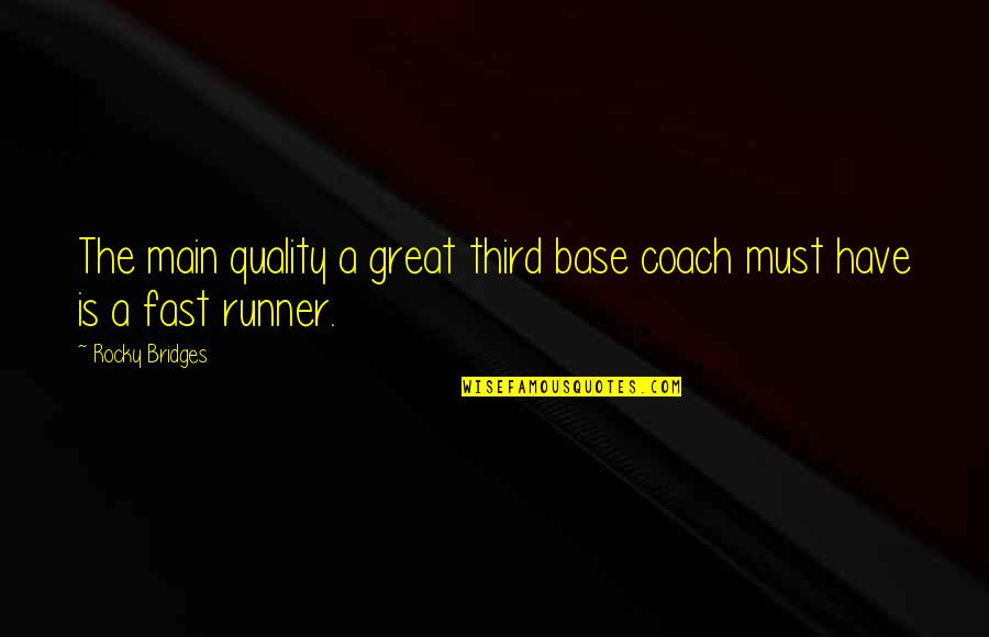 A Great Coach Quotes By Rocky Bridges: The main quality a great third base coach