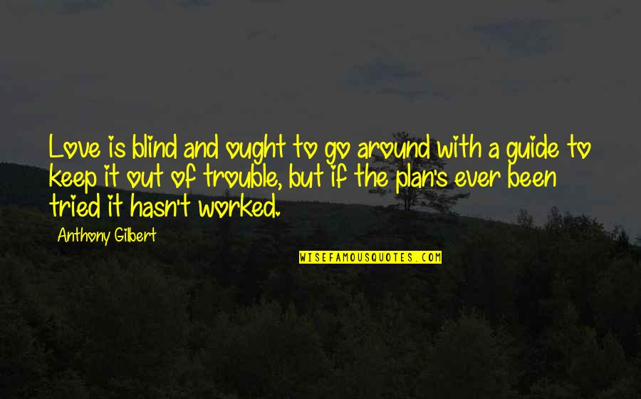 A Guide Quotes By Anthony Gilbert: Love is blind and ought to go around