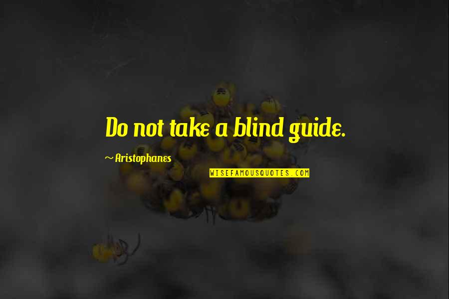 A Guide Quotes By Aristophanes: Do not take a blind guide.