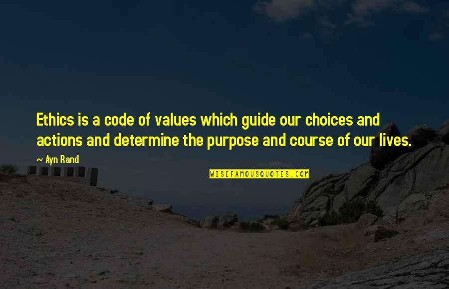 A Guide Quotes By Ayn Rand: Ethics is a code of values which guide