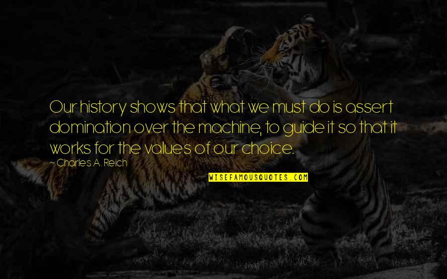 A Guide Quotes By Charles A. Reich: Our history shows that what we must do