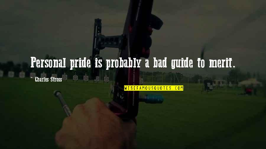 A Guide Quotes By Charles Stross: Personal pride is probably a bad guide to
