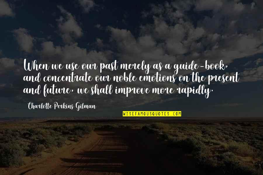 A Guide Quotes By Charlotte Perkins Gilman: When we use our past merely as a