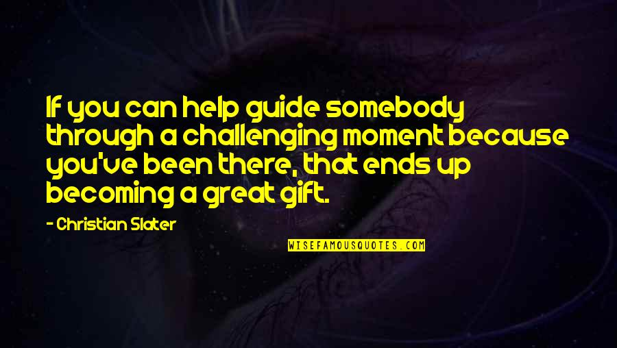 A Guide Quotes By Christian Slater: If you can help guide somebody through a