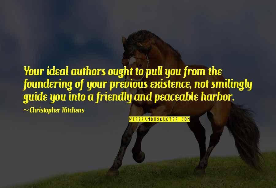A Guide Quotes By Christopher Hitchens: Your ideal authors ought to pull you from