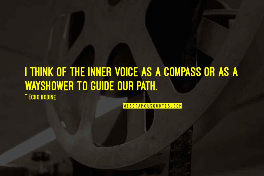 A Guide Quotes By Echo Bodine: I think of the inner voice as a