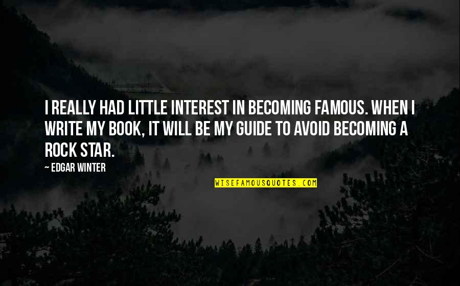 A Guide Quotes By Edgar Winter: I really had little interest in becoming famous.