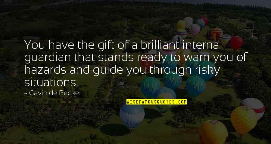 A Guide Quotes By Gavin De Becker: You have the gift of a brilliant internal
