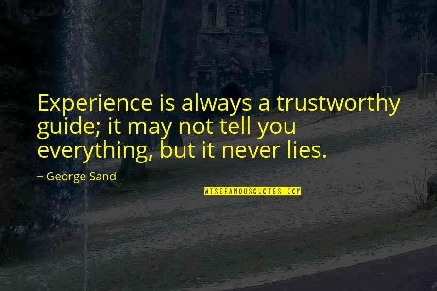 A Guide Quotes By George Sand: Experience is always a trustworthy guide; it may