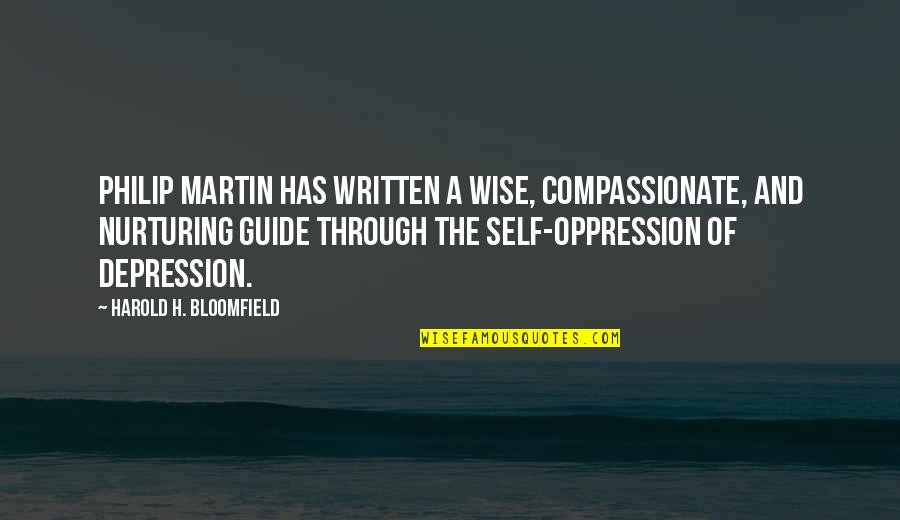A Guide Quotes By Harold H. Bloomfield: Philip Martin has written a wise, compassionate, and