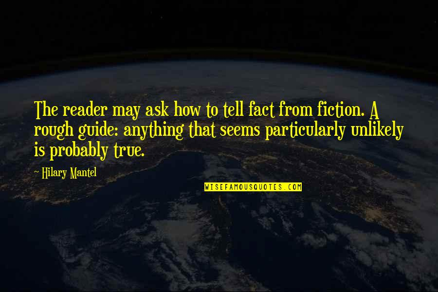 A Guide Quotes By Hilary Mantel: The reader may ask how to tell fact