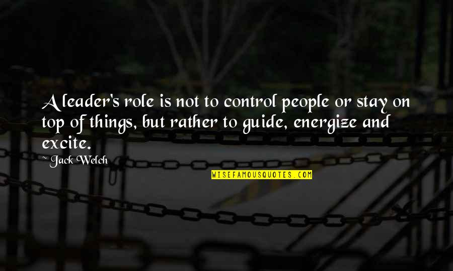 A Guide Quotes By Jack Welch: A leader's role is not to control people