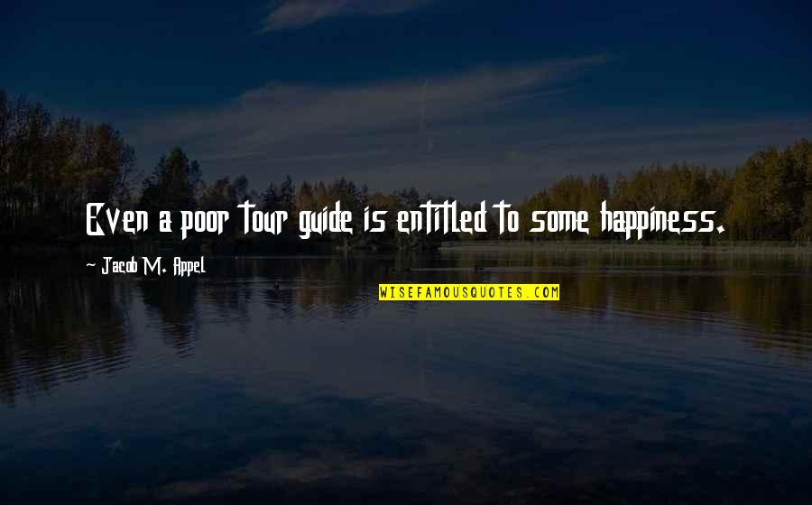 A Guide Quotes By Jacob M. Appel: Even a poor tour guide is entitled to