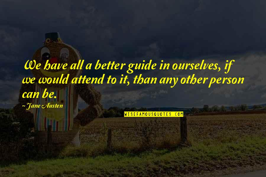 A Guide Quotes By Jane Austen: We have all a better guide in ourselves,