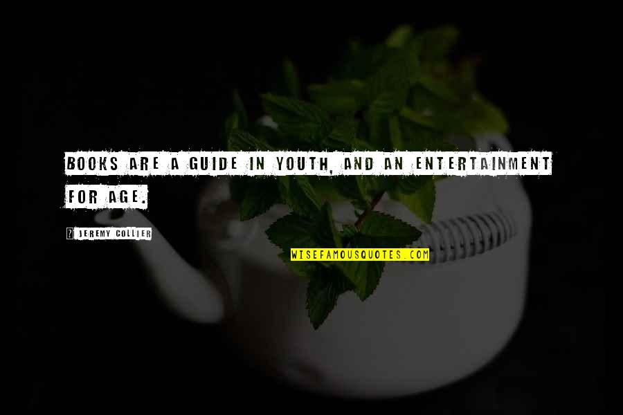 A Guide Quotes By Jeremy Collier: Books are a guide in youth, and an
