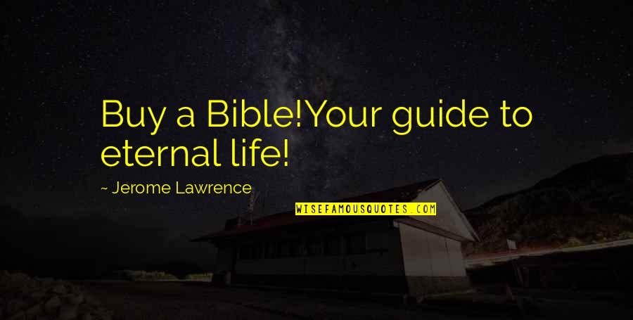 A Guide Quotes By Jerome Lawrence: Buy a Bible!Your guide to eternal life!