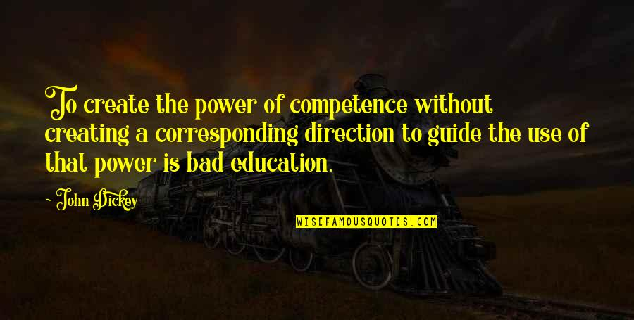 A Guide Quotes By John Dickey: To create the power of competence without creating