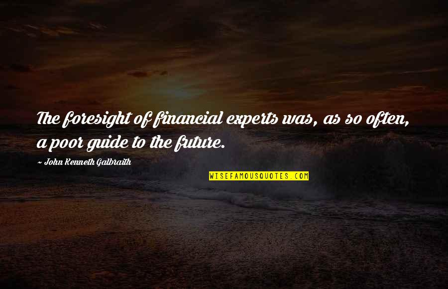 A Guide Quotes By John Kenneth Galbraith: The foresight of financial experts was, as so