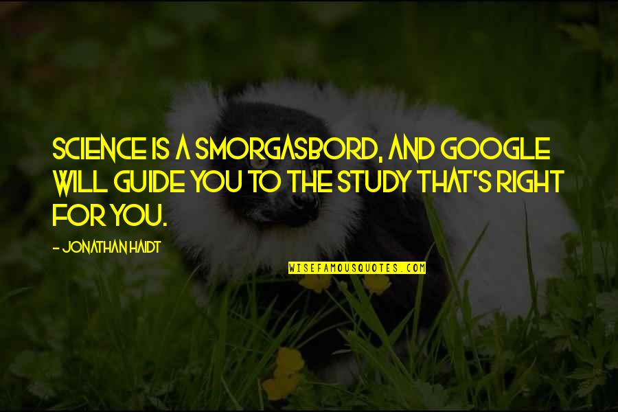 A Guide Quotes By Jonathan Haidt: Science is a smorgasbord, and google will guide