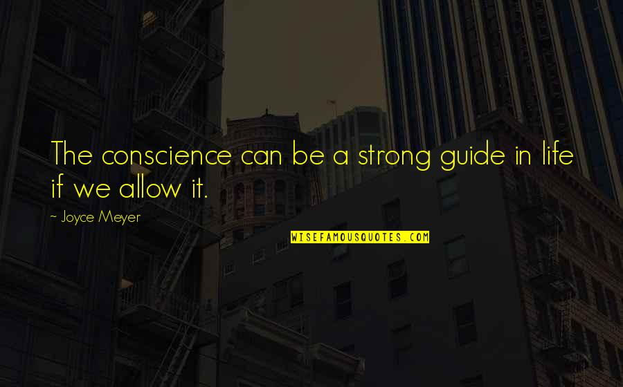 A Guide Quotes By Joyce Meyer: The conscience can be a strong guide in