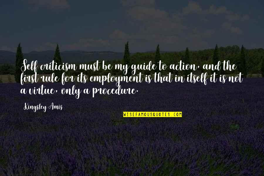 A Guide Quotes By Kingsley Amis: Self criticism must be my guide to action,
