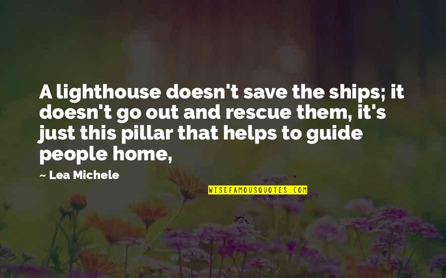 A Guide Quotes By Lea Michele: A lighthouse doesn't save the ships; it doesn't