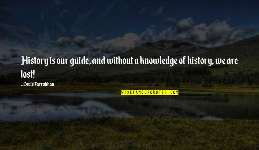 A Guide Quotes By Louis Farrakhan: History is our guide, and without a knowledge