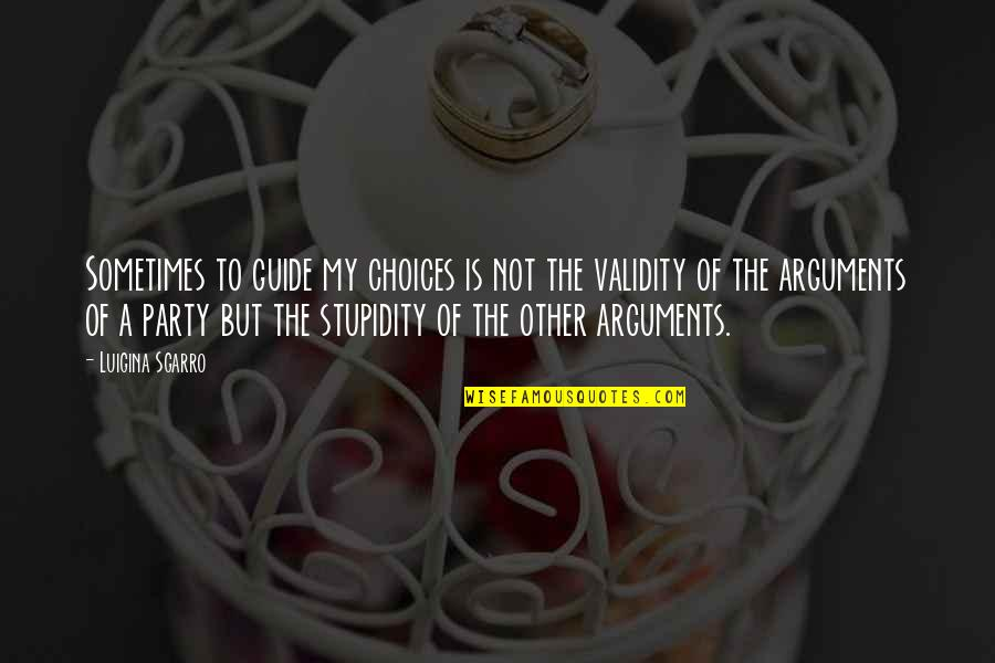 A Guide Quotes By Luigina Sgarro: Sometimes to guide my choices is not the