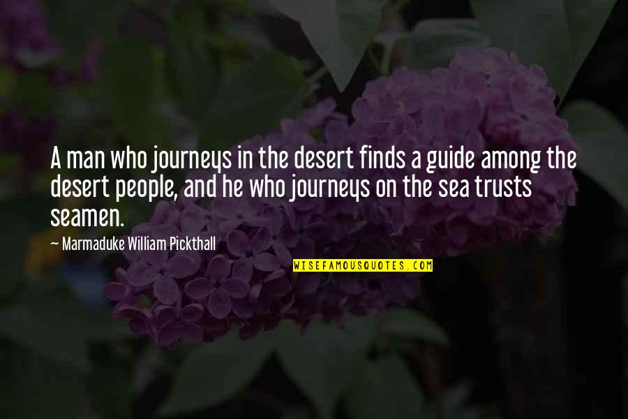 A Guide Quotes By Marmaduke William Pickthall: A man who journeys in the desert finds